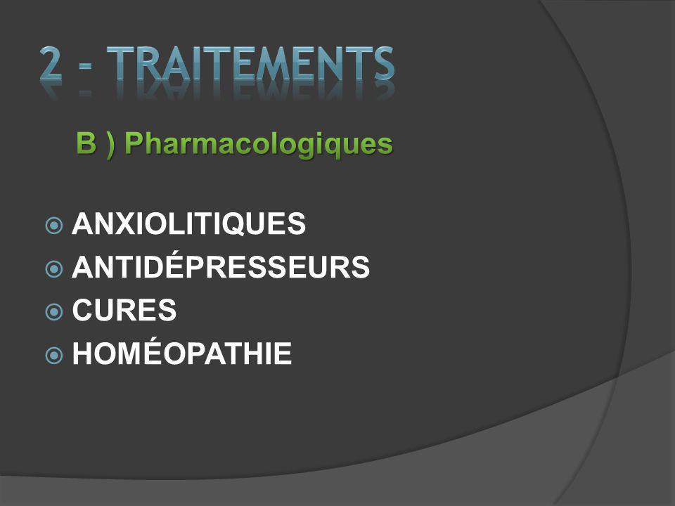 2 - TRAITEMENTs B ) Pharmacologiques ANXIOLITIQUES ANTIDÉPRESSEURS