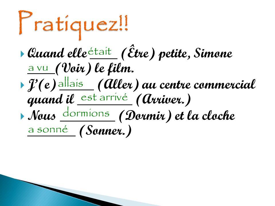 Pratiquez!! Quand elle ____ (Être) petite, Simone ____(Voir) le film.
