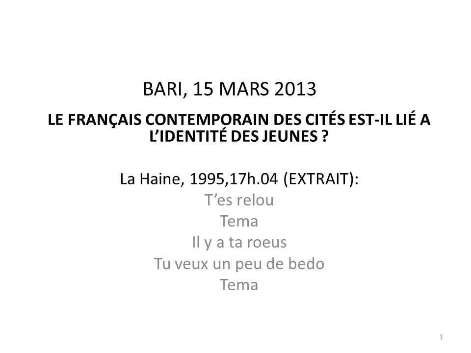 BARI, 15 MARS 2013 LE FRANÇAIS CONTEMPORAIN DES CITÉS EST-IL LIÉ A L'IDENTITÉ DES JEUNES La Haine, 1995,17h.04 (EXTRAIT):