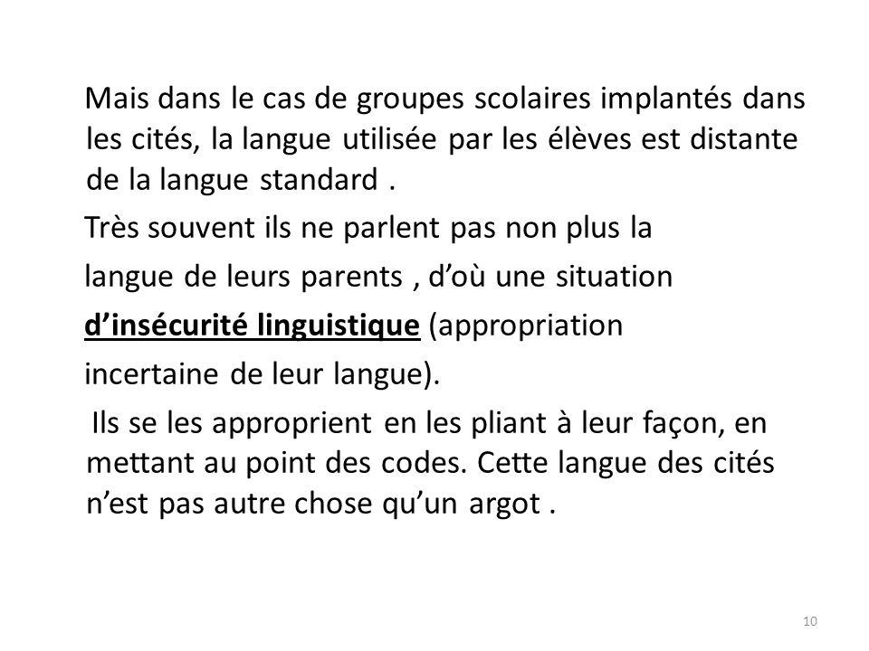 Mais dans le cas de groupes scolaires implantés dans les cités, la langue utilisée par les élèves est distante de la langue standard .