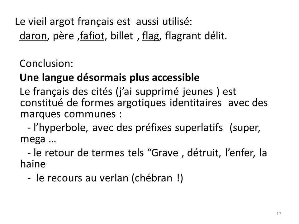Le vieil argot français est aussi utilisé: