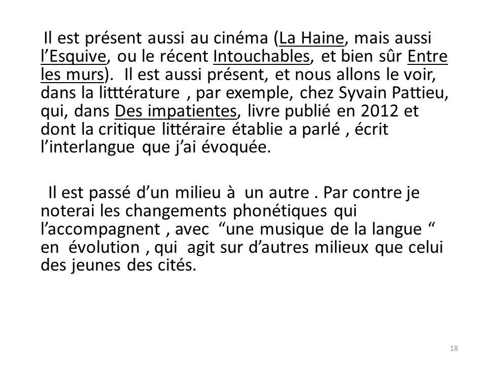 Il est présent aussi au cinéma (La Haine, mais aussi l'Esquive, ou le récent Intouchables, et bien sûr Entre les murs).