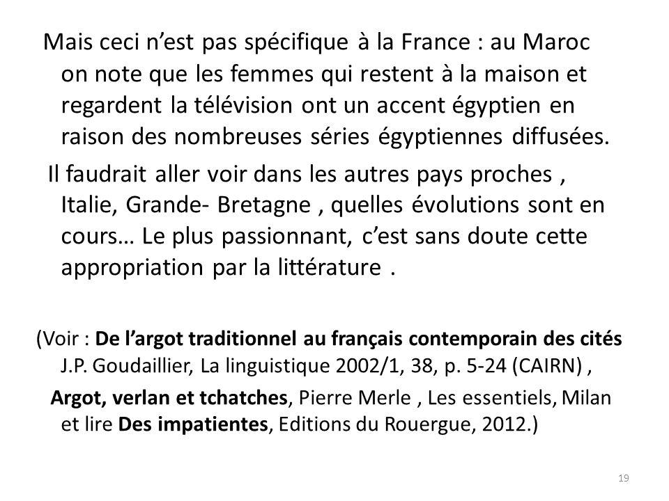 Mais ceci n'est pas spécifique à la France : au Maroc on note que les femmes qui restent à la maison et regardent la télévision ont un accent égyptien en raison des nombreuses séries égyptiennes diffusées.