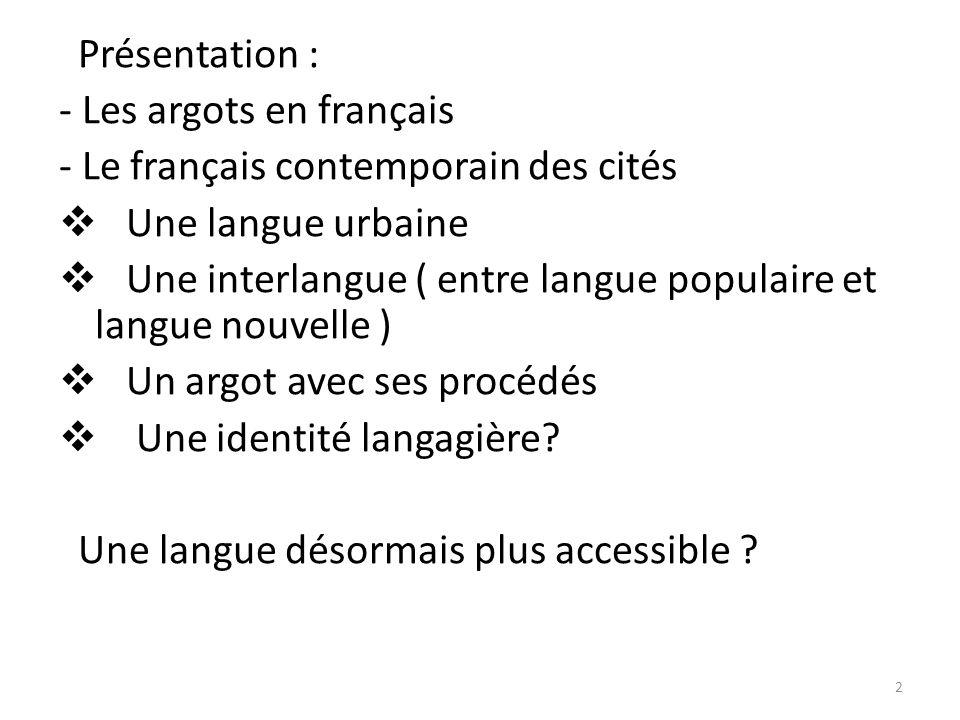 Présentation : - Les argots en français. - Le français contemporain des cités. Une langue urbaine.