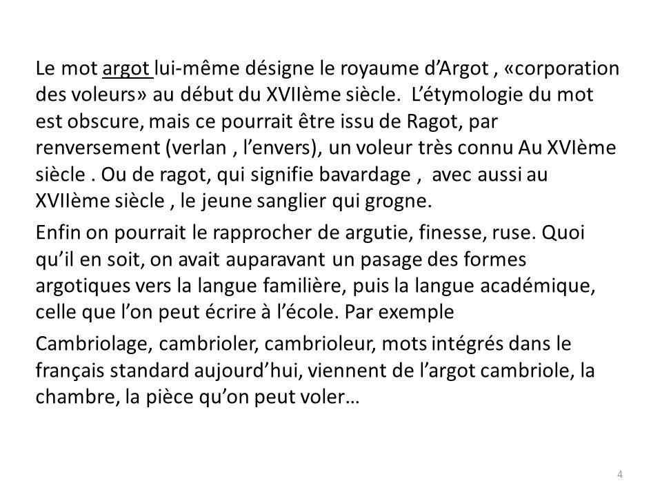 Le mot argot lui-même désigne le royaume d'Argot , «corporation des voleurs» au début du XVIIème siècle.