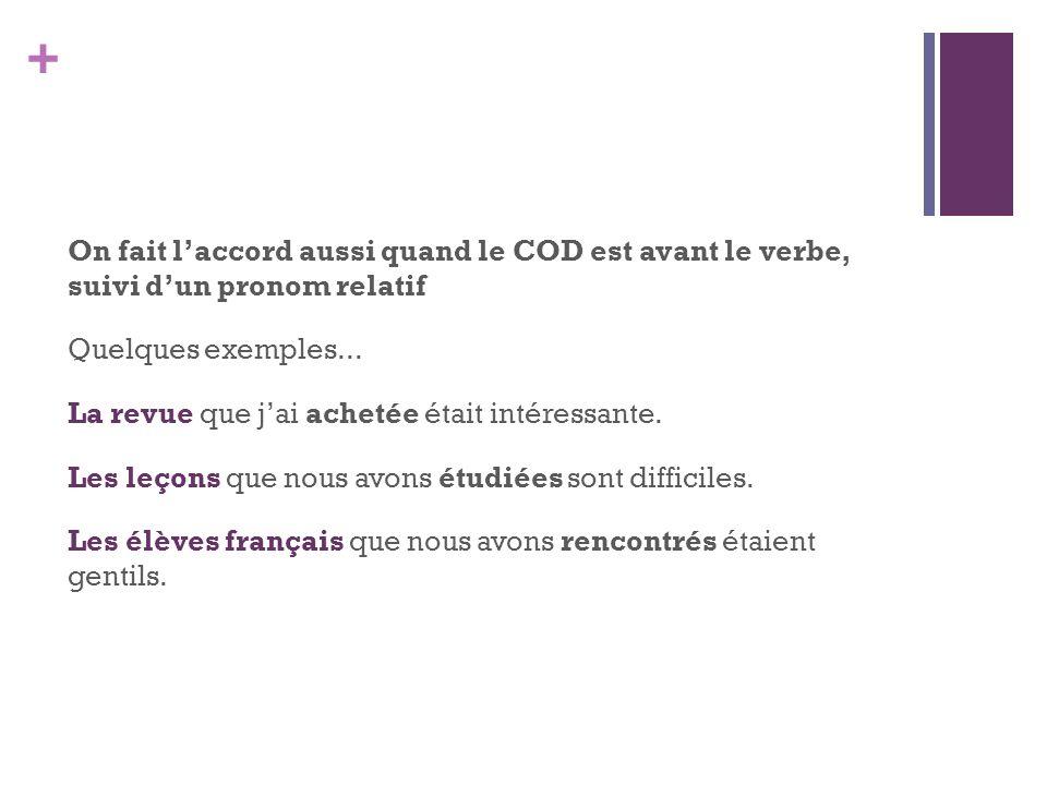 On fait l'accord aussi quand le COD est avant le verbe, suivi d'un pronom relatif Quelques exemples...