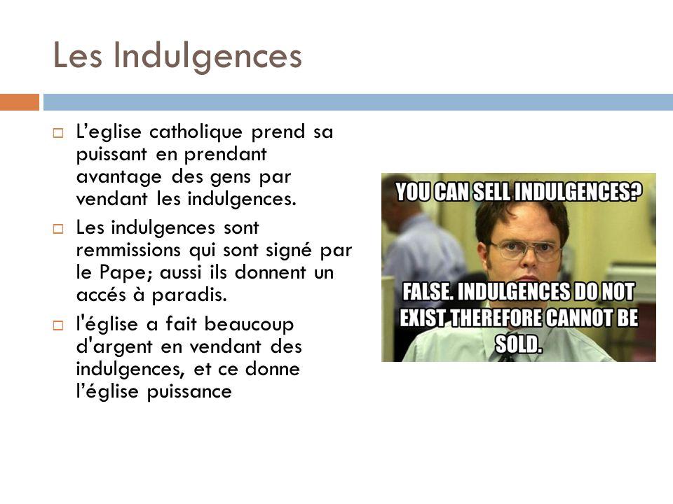 Les Indulgences L'eglise catholique prend sa puissant en prendant avantage des gens par vendant les indulgences.