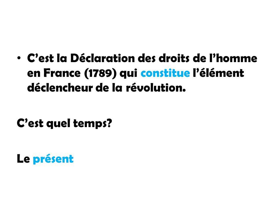 C'est la Déclaration des droits de l'homme en France (1789) qui constitue l'élément déclencheur de la révolution.
