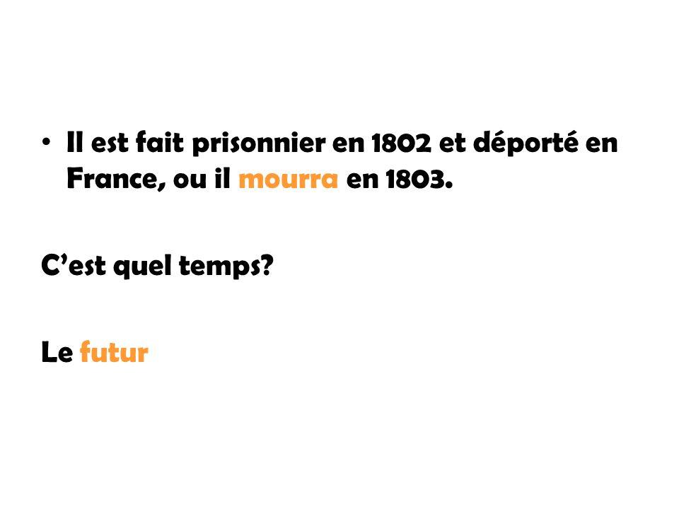 Il est fait prisonnier en 1802 et déporté en France, ou il mourra en 1803.