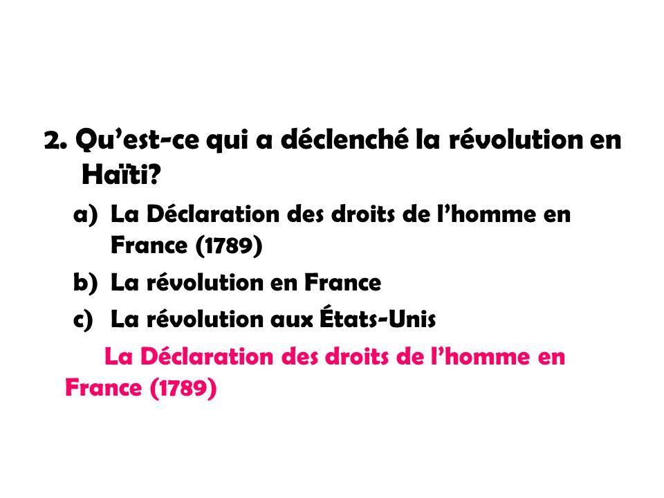 2. Qu'est-ce qui a déclenché la révolution en Haïti
