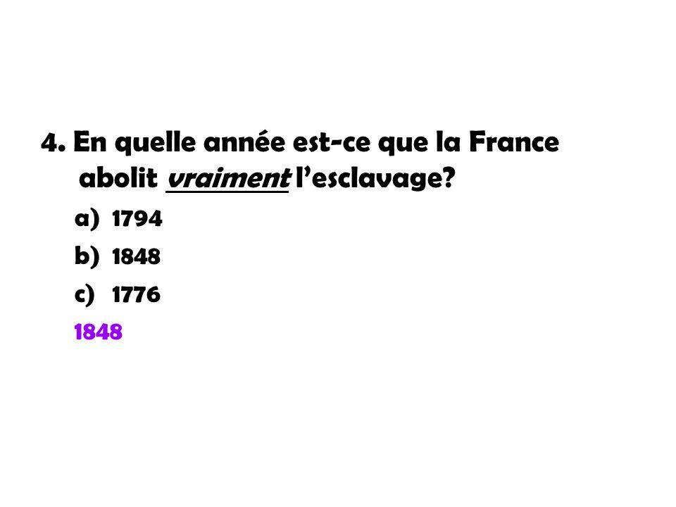 4. En quelle année est-ce que la France abolit vraiment l'esclavage