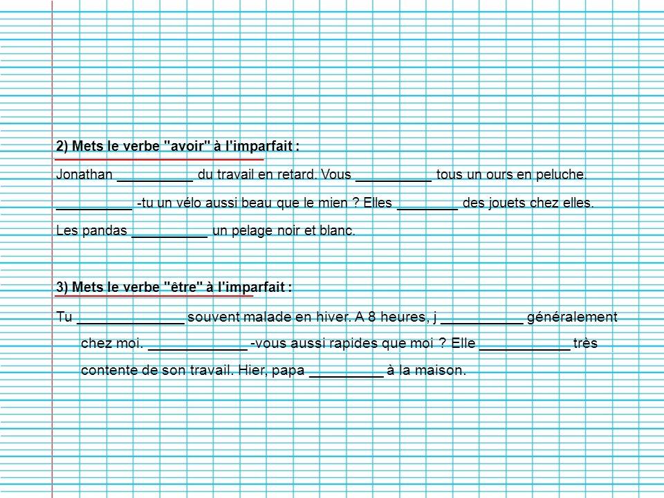2) Mets le verbe avoir à l imparfait :