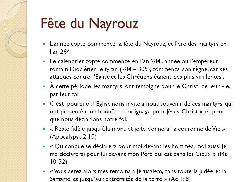 Fête du Nayrouz L'année copte commence la fête du Nayrouz, et l'ère des martyrs en l'an 284.