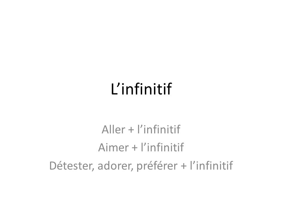 Détester, adorer, préférer + l'infinitif