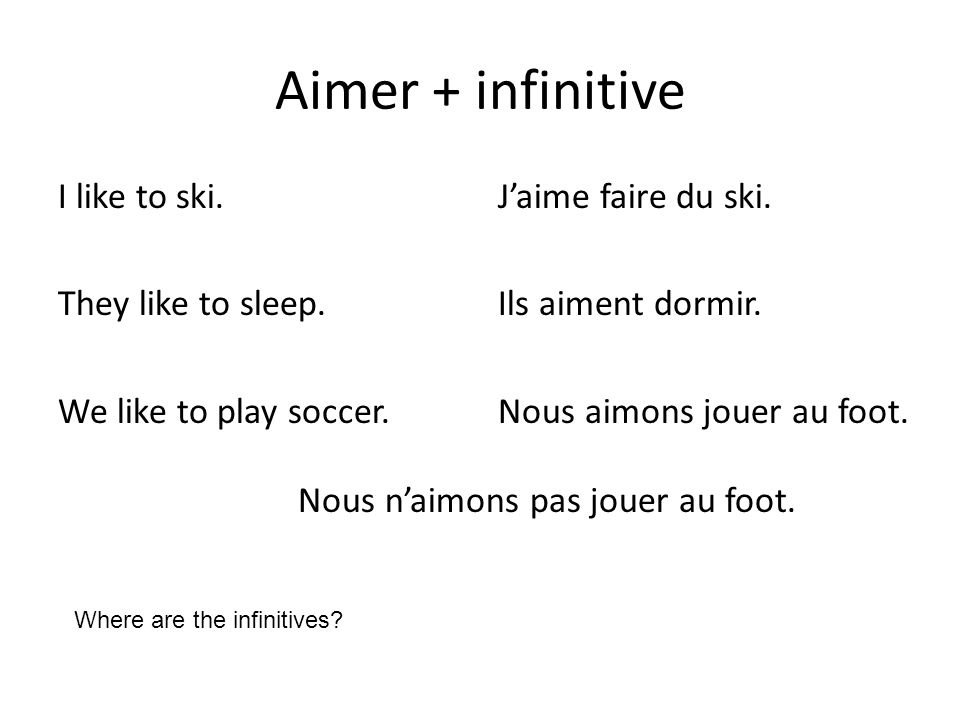 Aimer + infinitive I like to ski. They like to sleep.
