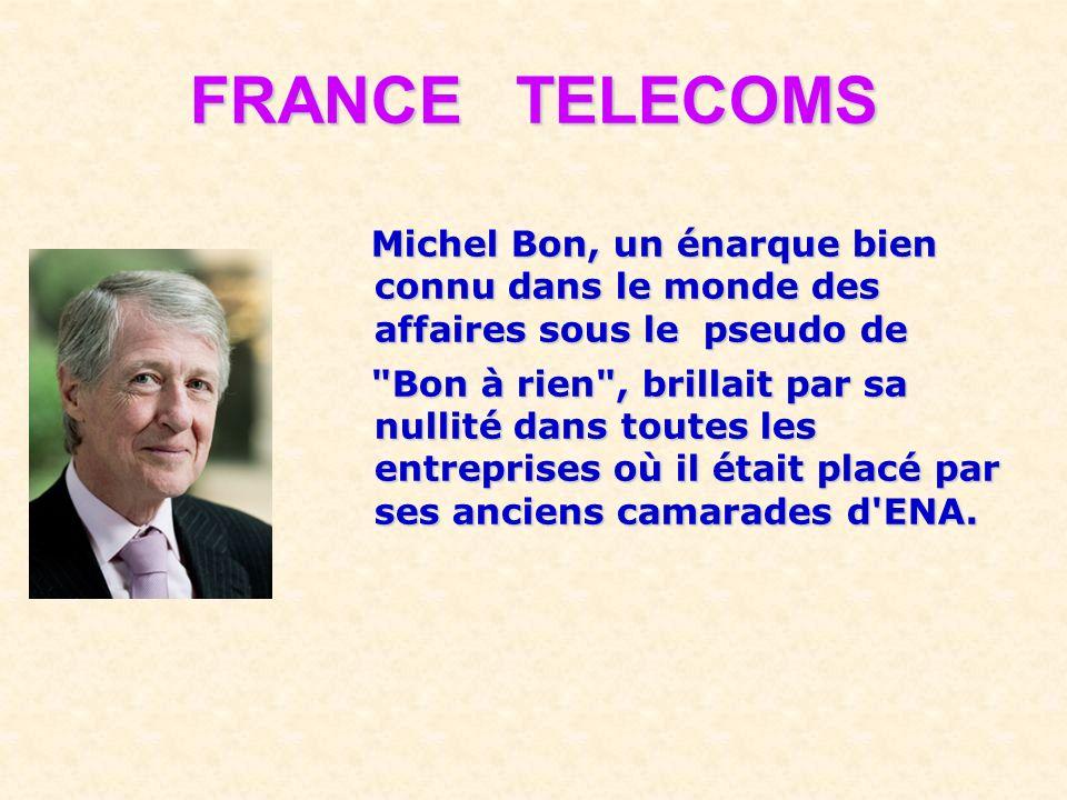 FRANCE TELECOMS Michel Bon, un énarque bien connu dans le monde des affaires sous le pseudo de.