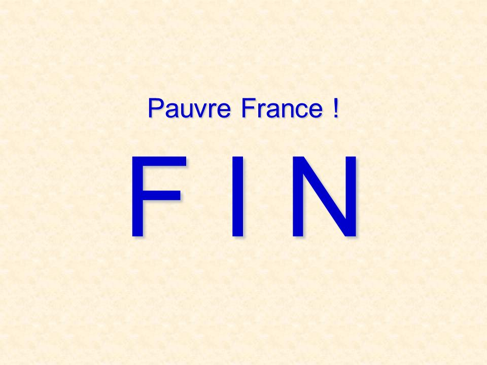 Pauvre France ! F I N