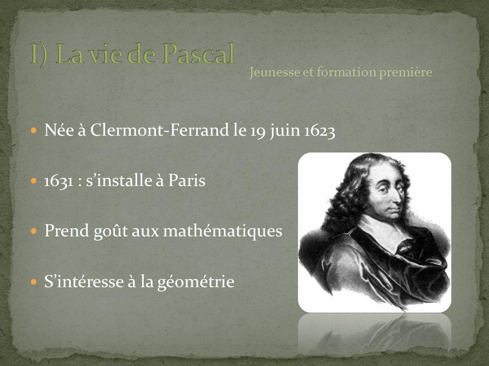 I) La vie de Pascal Née à Clermont-Ferrand le 19 juin 1623