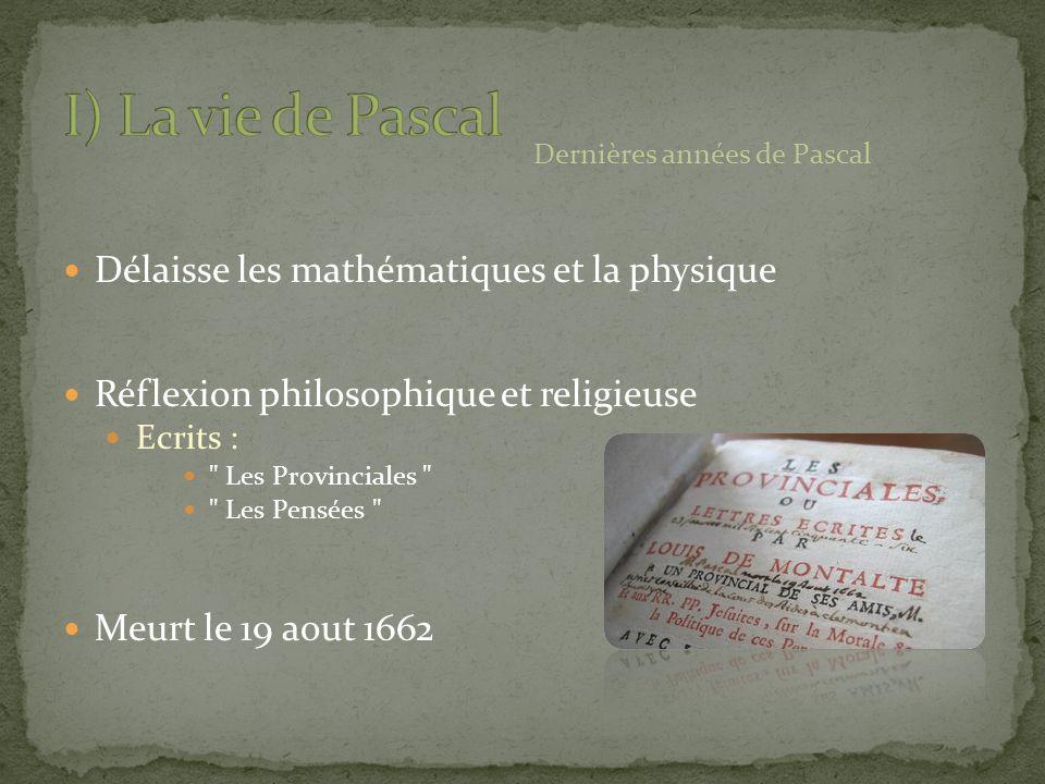 I) La vie de Pascal Délaisse les mathématiques et la physique