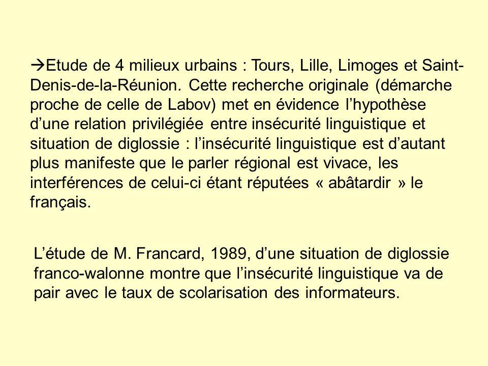 Etude de 4 milieux urbains : Tours, Lille, Limoges et Saint-Denis-de-la-Réunion. Cette recherche originale (démarche proche de celle de Labov) met en évidence l'hypothèse d'une relation privilégiée entre insécurité linguistique et situation de diglossie : l'insécurité linguistique est d'autant plus manifeste que le parler régional est vivace, les interférences de celui-ci étant réputées « abâtardir » le français.