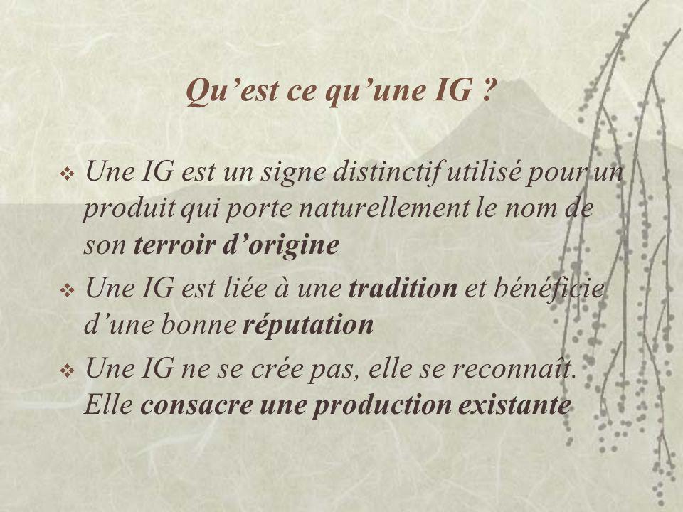 Qu'est ce qu'une IG Une IG est un signe distinctif utilisé pour un produit qui porte naturellement le nom de son terroir d'origine.