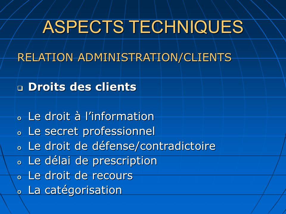 ASPECTS TECHNIQUES RELATION ADMINISTRATION/CLIENTS Droits des clients