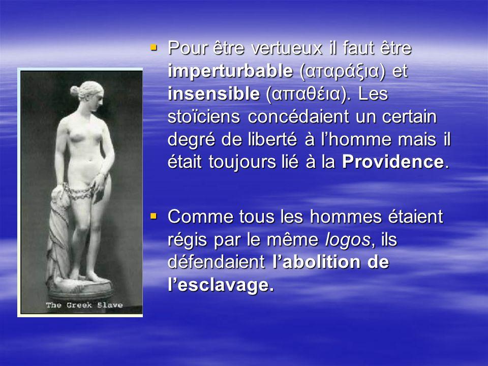 Pour être vertueux il faut être imperturbable (αταράξια) et insensible (απαθέια). Les stoïciens concédaient un certain degré de liberté à l'homme mais il était toujours lié à la Providence.