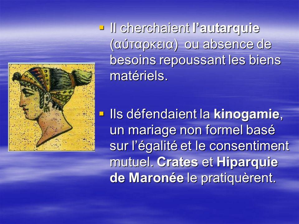 Il cherchaient l'autarquie (αύταρκεια) ou absence de besoins repoussant les biens matériels.
