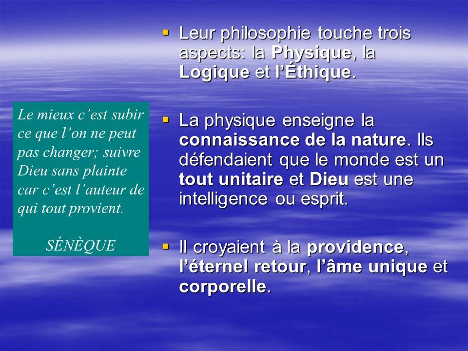 Leur philosophie touche trois aspects: la Physique, la Logique et l'Éthique.