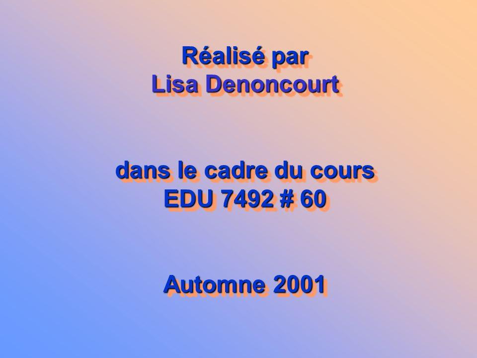 Réalisé par Lisa Denoncourt dans le cadre du cours EDU 7492 # 60 Automne 2001
