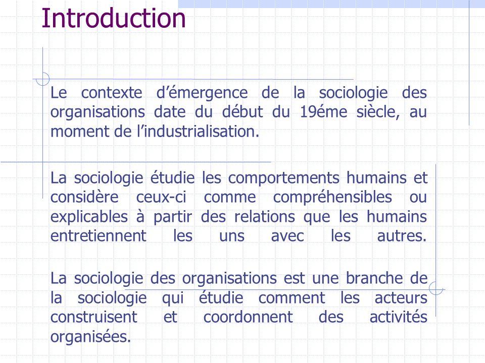 Introduction Le contexte d'émergence de la sociologie des organisations date du début du 19éme siècle, au moment de l'industrialisation.