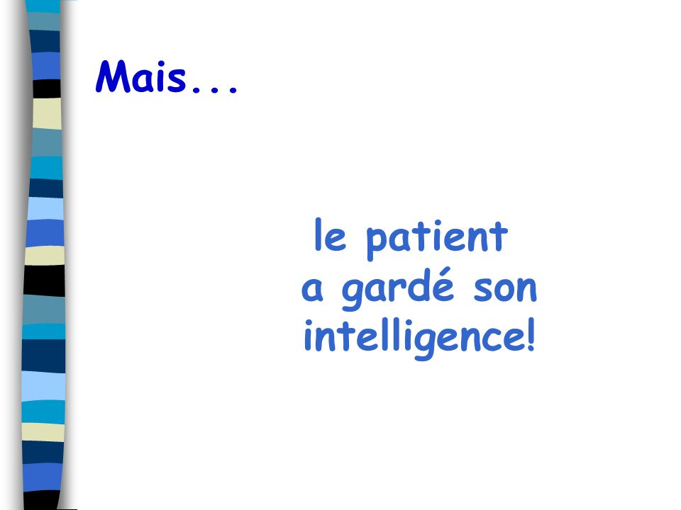 le patient a gardé son intelligence!