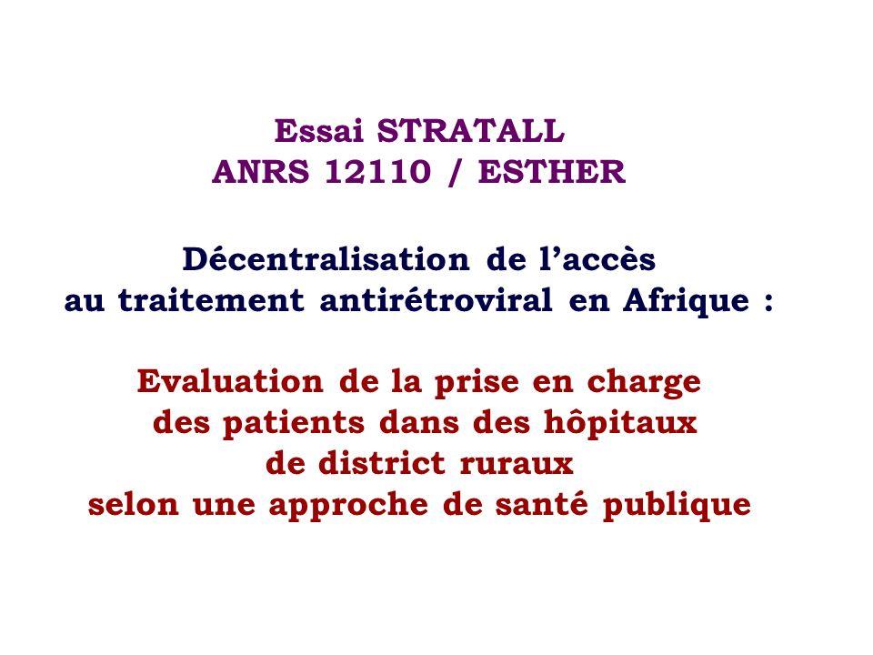 Essai STRATALL ANRS 12110 / ESTHER Décentralisation de l'accès au traitement antirétroviral en Afrique : Evaluation de la prise en charge des patients dans des hôpitaux de district ruraux selon une approche de santé publique