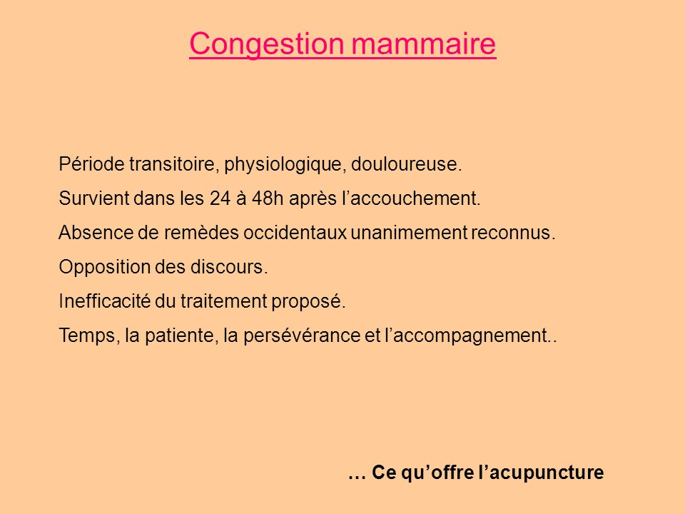 Congestion mammaire Période transitoire, physiologique, douloureuse.
