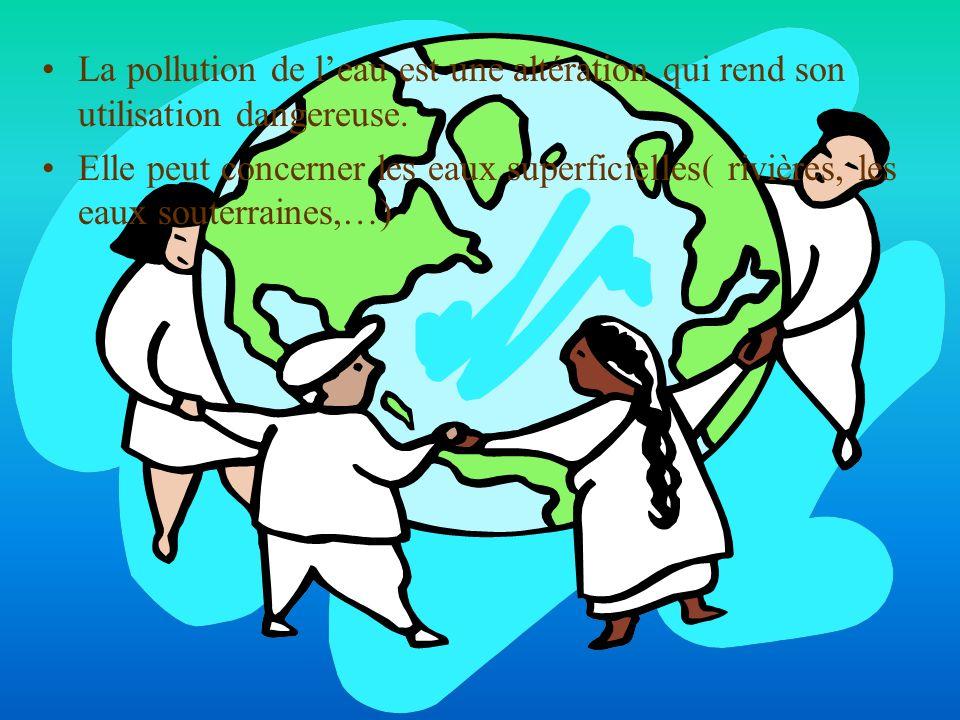 La pollution de l'eau est une altération qui rend son utilisation dangereuse.
