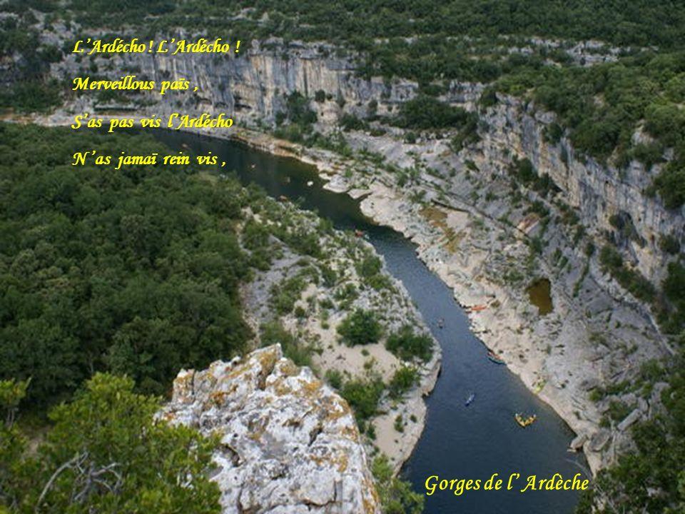 Gorges de l' Ardèche L'Ardécho ! L'Ardécho ! Merveillous païs ,