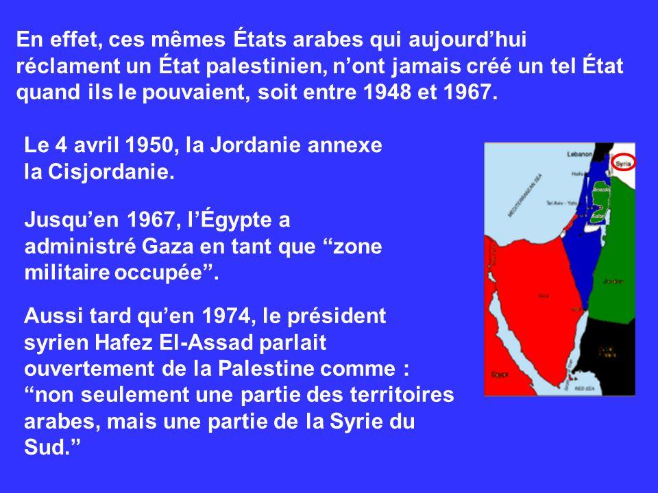 En effet, ces mêmes États arabes qui aujourd'hui réclament un État palestinien, n'ont jamais créé un tel État quand ils le pouvaient, soit entre 1948 et 1967.