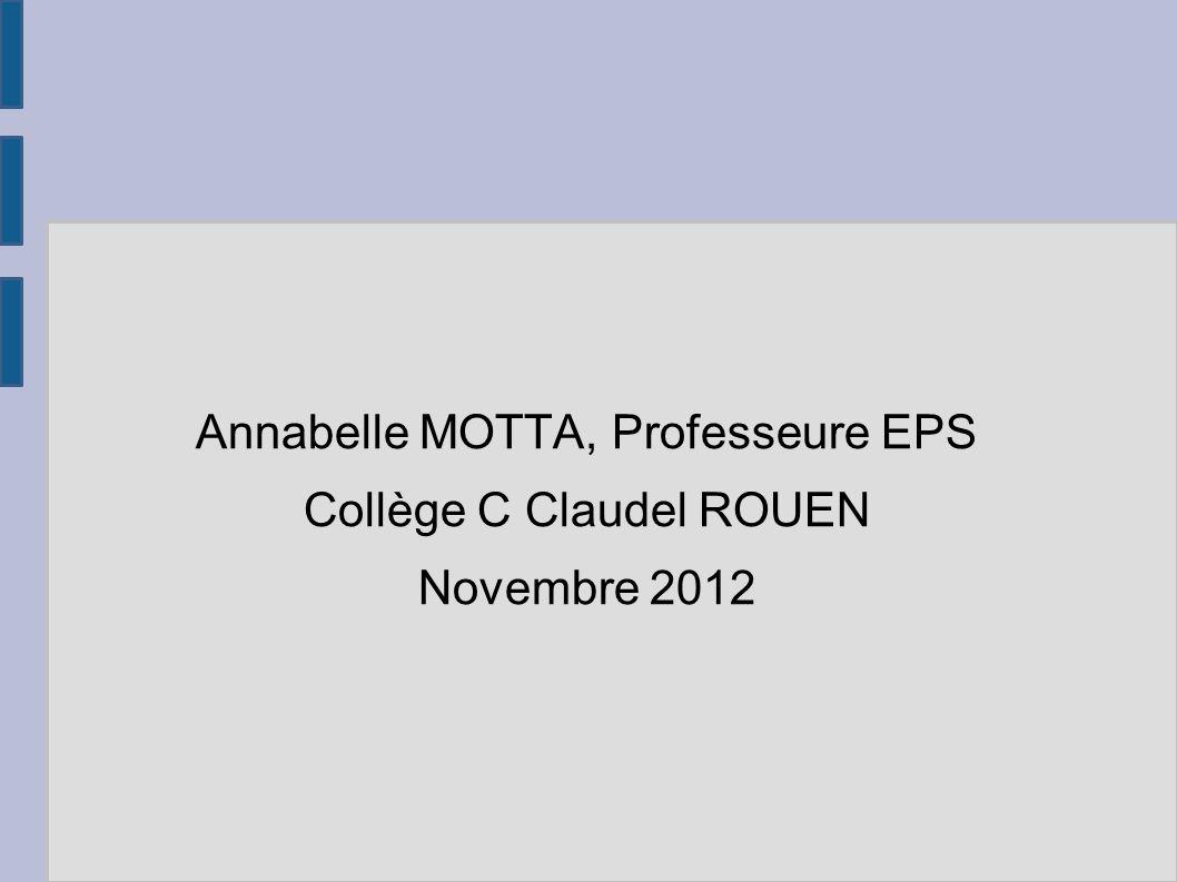 Annabelle MOTTA, Professeure EPS Collège C Claudel ROUEN Novembre 2012