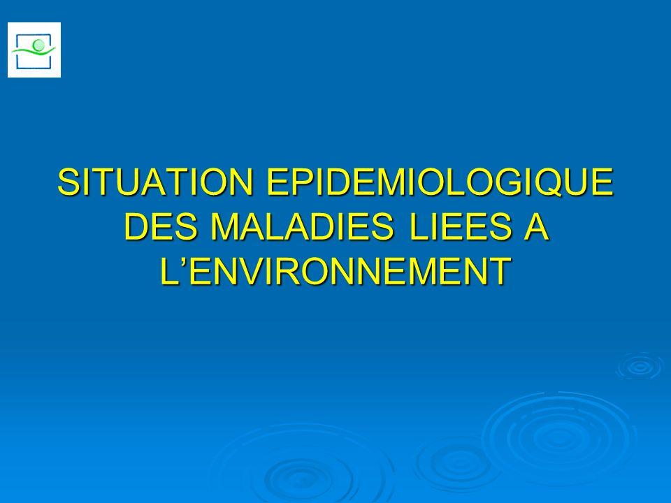 SITUATION EPIDEMIOLOGIQUE DES MALADIES LIEES A L'ENVIRONNEMENT