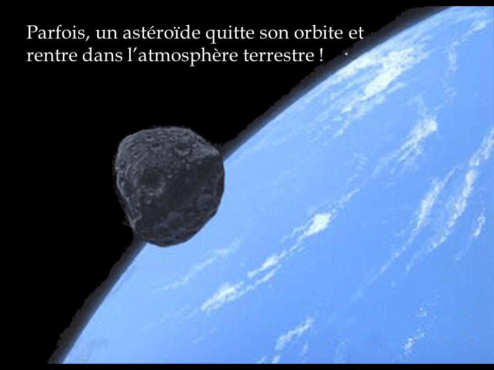 Parfois, un astéroïde quitte son orbite et rentre dans l'atmosphère terrestre !