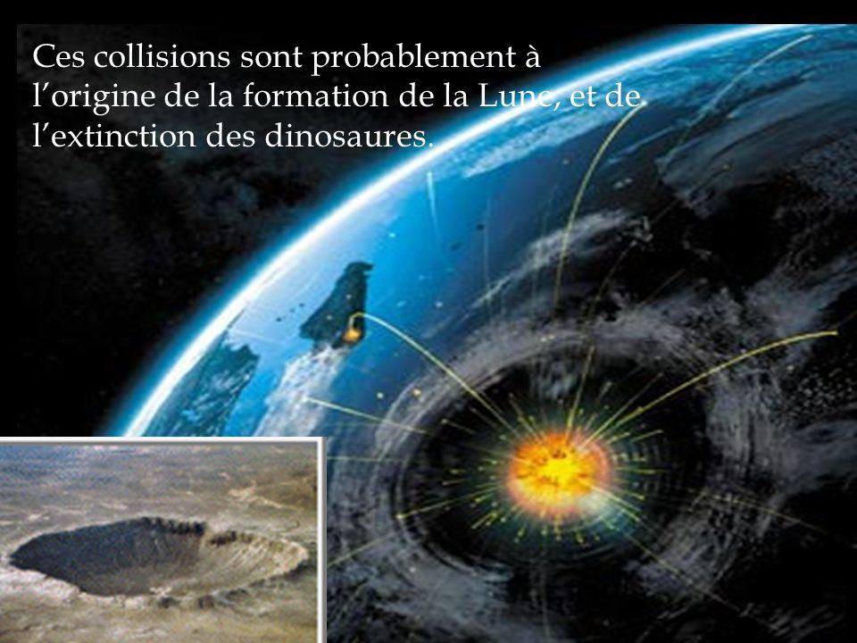 Ces collisions sont probablement à l'origine de la formation de la Lune, et de l'extinction des dinosaures.
