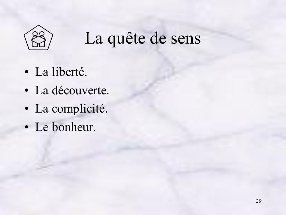 La quête de sens La liberté. La découverte. La complicité. Le bonheur.