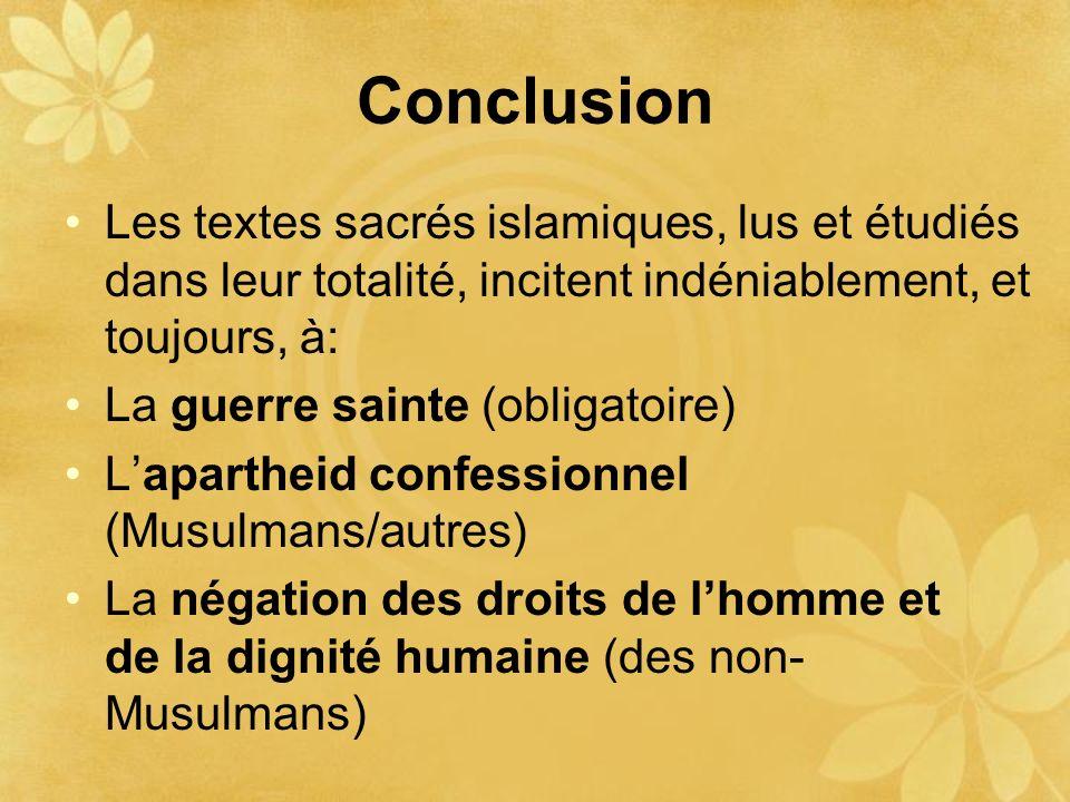 Conclusion Les textes sacrés islamiques, lus et étudiés dans leur totalité, incitent indéniablement, et toujours, à: