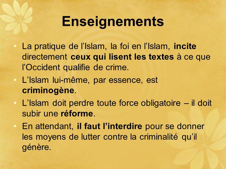 Enseignements La pratique de l'Islam, la foi en l'Islam, incite directement ceux qui lisent les textes à ce que l'Occident qualifie de crime.