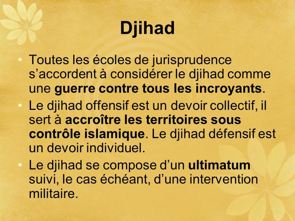 Djihad Toutes les écoles de jurisprudence s'accordent à considérer le djihad comme une guerre contre tous les incroyants.