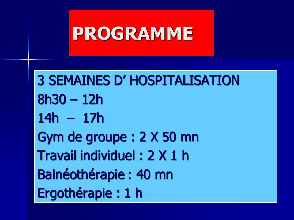 PROGRAMME 3 SEMAINES D' HOSPITALISATION 8h30 – 12h 14h – 17h