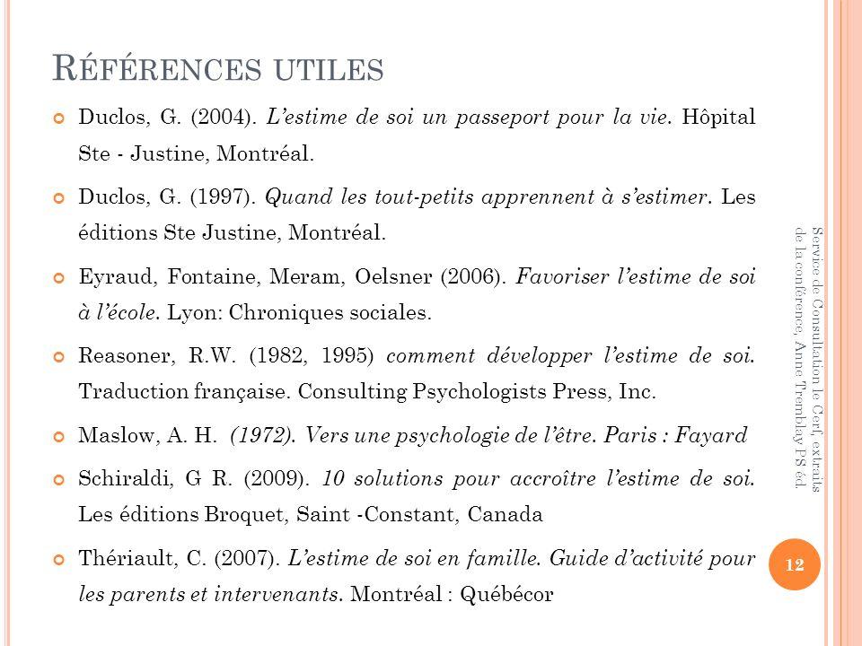 Références utiles Duclos, G. (2004). L'estime de soi un passeport pour la vie. Hôpital Ste - Justine, Montréal.