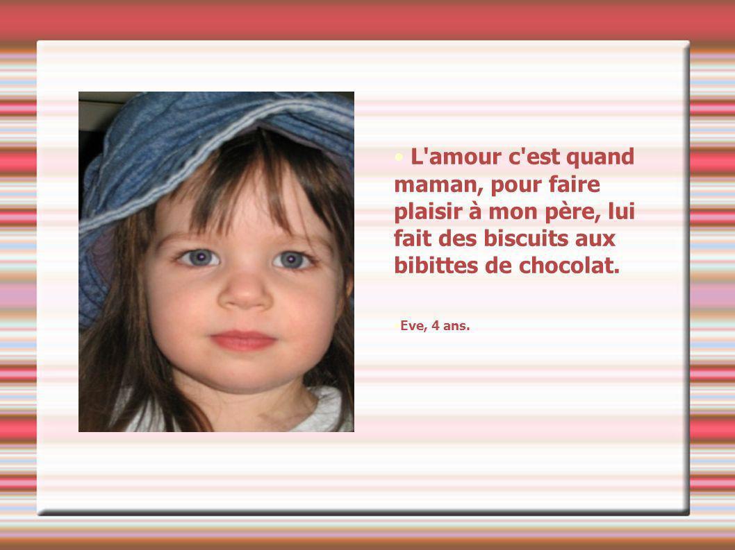 L amour c est quand maman, pour faire plaisir à mon père, lui fait des biscuits aux bibittes de chocolat.