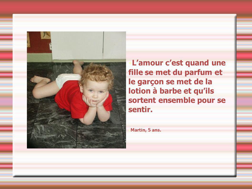 L'amour c'est quand une fille se met du parfum et le garçon se met de la lotion à barbe et qu'ils sortent ensemble pour se sentir.
