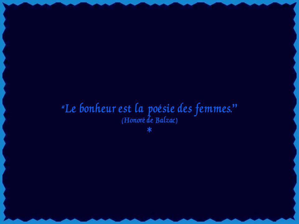 Le bonheur est la poésie des femmes.